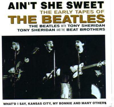 The Beatles Ain`t She Sweet (The Early Tapes Of)