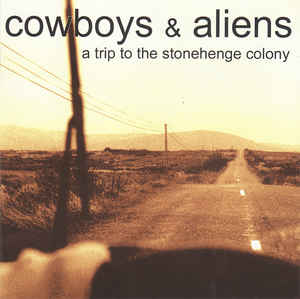 COWBOYS &, ALIENS - A Trip To The Stonehenge Colony - CD