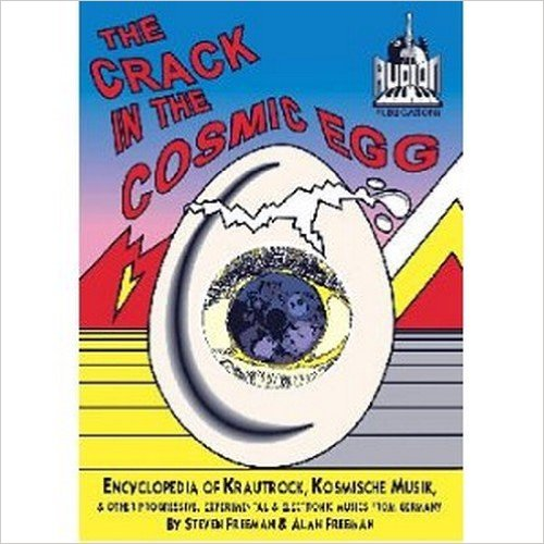 STEVEN FREEMAN - A Crack in the Cosmic Egg: Encyclopedia of Krautrock, Kosmische Musik and Other Progressive, Experim - Book