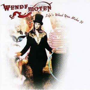 WENDY MOTEN - Life?s What You Make It - CD