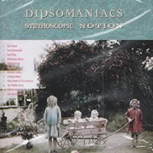 DIPSOMANIACS - Stethoscopic Notion - CD