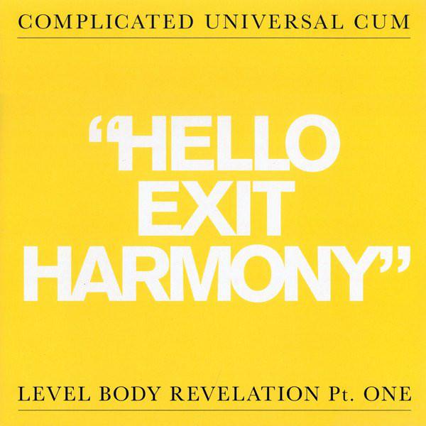 COMPLICATED UNIVERSAL CUM - `Hello Exit Harmony` - Level Body Revelation Pt. One - LP