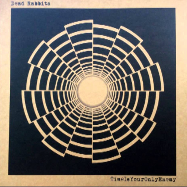 DEAD RABBITS - TimeIsYourOnlyEnemy - LP