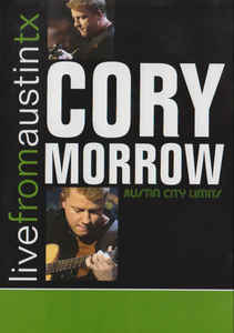 CORY MORROW - Live From Austin TX - DVD