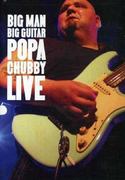 POPA CHUBBY - BIG MAN BIG GUITAR:.. (nieuw) - DVD