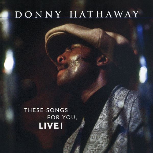 DONNY HATHAWAY - THESE SONGS FOR YOU, LIVE! (nieuw) - CD
